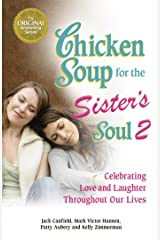 Chicken Soup for the Sister's Soul 2: Celebrating Love and Laughter Throughout Our Lives Kindle Edition