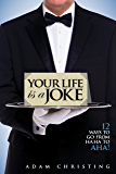 Your Life is a Joke: 12 Ways to Go from Ha Ha to Aha!