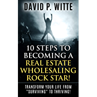 "10 Steps to Becoming a Real Estate Wholesaling Rock Star!: Transform Your Life from ""Surviving"" to Thriving! (English Edition)"