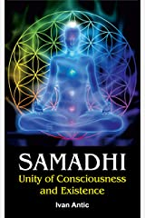 Samadhi: Unity of Consciousness and Existence (Existence - Consciousness - Bliss Book 1) Kindle Edition