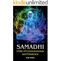 Samadhi: Unity of Consciousness and Existence (Existence - Consciousness - Bliss Book 1)