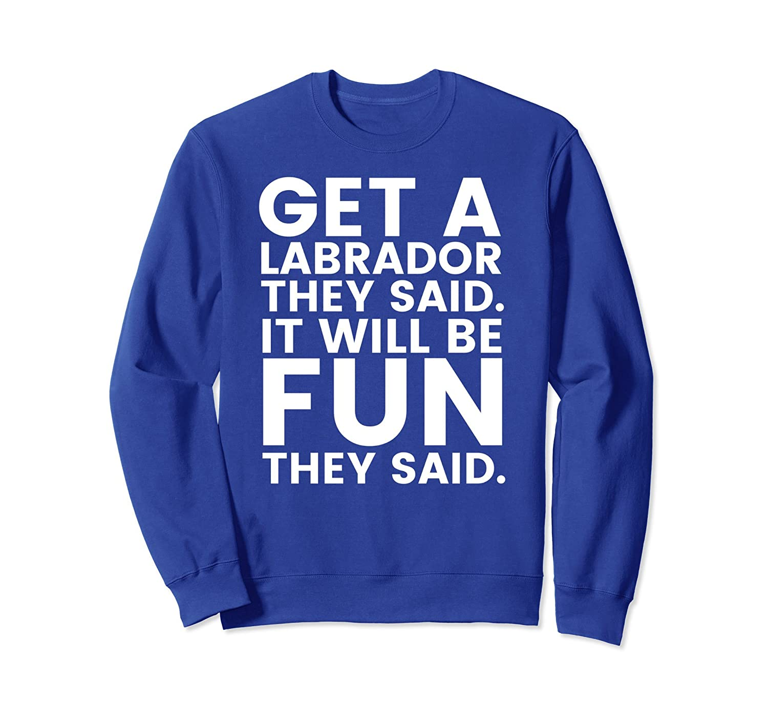 Labrador Owner - Get A Lab Will Be Fun They Said Sweatshirt-alottee gift