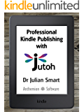 Professional Kindle Publishing With Jutoh: Beyond Word: a guide to importing, editing and creating ebooks professionally for Kindle (English Edition)