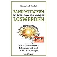 Panikattacken und andere Angststörungen loswerden: Wie die Hirnforschung hilft, Angst und Panik für immer zu besiegen