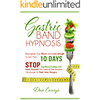 Image for Gastric Band Hypnosis: Reprogram Your Brain and Lose Weight in Less than 10 Days. Stop Emotional Eating and Heal Yourself. The Natural Non-Invasive Technique to Feel Less Hungry.