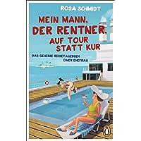 Mein Mann, der Rentner, auf Tour statt Kur: Das geheime Reisetagebuch einer Ehefrau (Die Rentner-Tagebücher, Band 2)