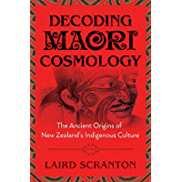 Decoding Maori Cosmology: The Ancient Origins of New Zealand's Indigenous Culture (English Edition)