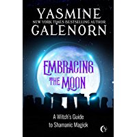 Embracing the Moon: A Witch's Guide to Shamanic Magick