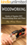 Woodworking: Guide of Popular DIY Woodworking Ideas and Plans