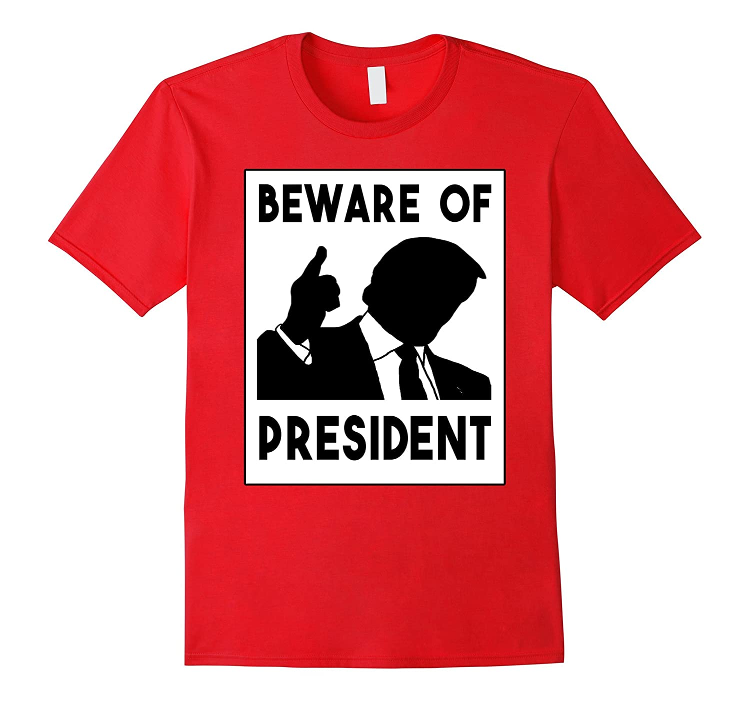 Beware Of President Humor Politician Shirt-TJ