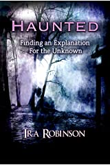 Haunted: Finding an Explanation for the Unknown Kindle Edition