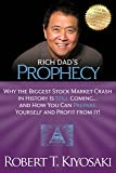 Rich Dad's Prophecy: Why the Biggest Stock Market Crash in History Is Still Coming...And How You Can Prepare Yourself…