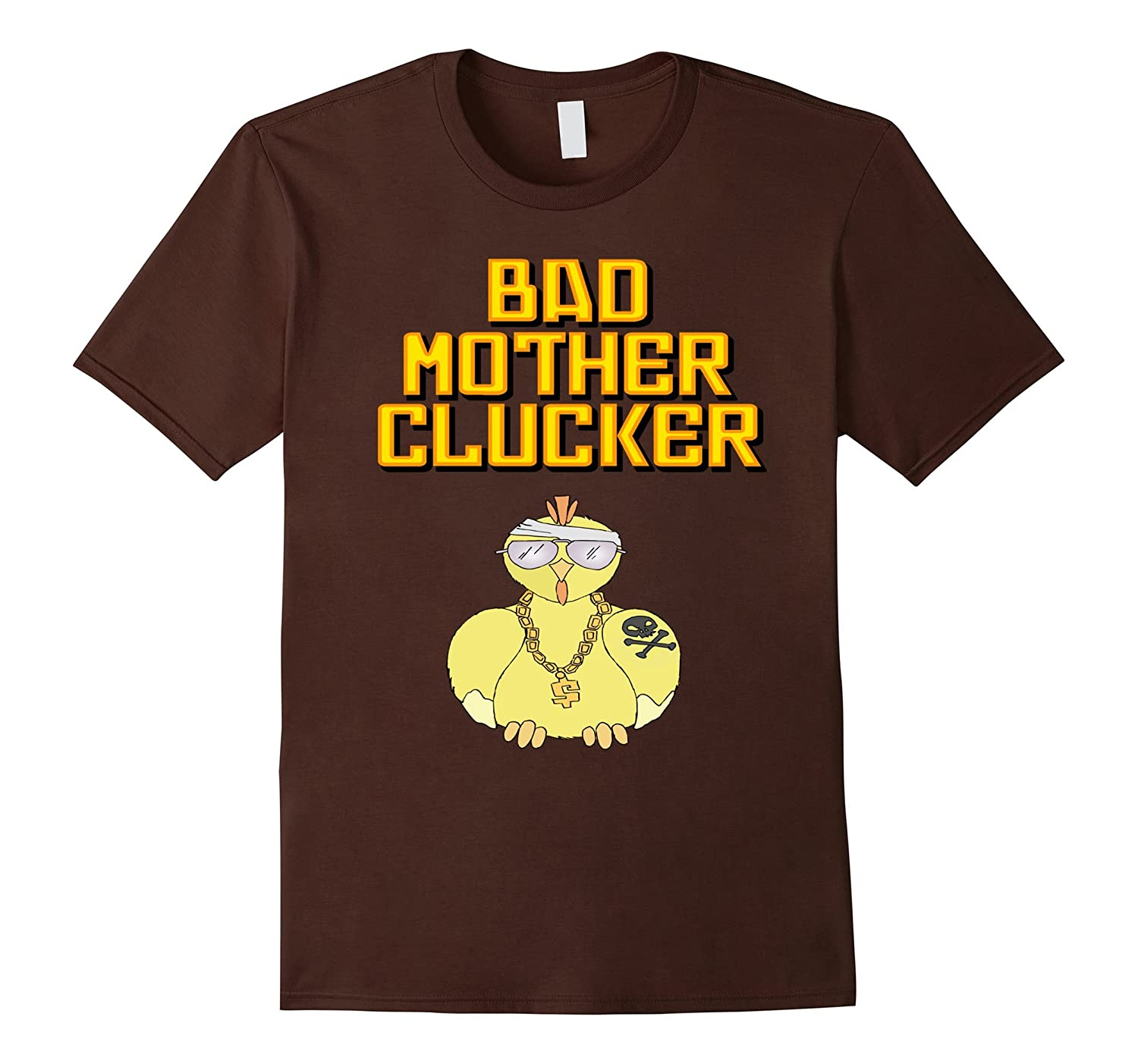 Bad Mother Clucker Chicken Funny T Shirt
