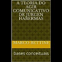 A Teoria do Agir Comunicativo de Jürgen Habermas: bases conceituais