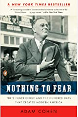 Nothing to Fear: FDR's Inner Circle and the Hundred Days That Created Modern America: FDR's Inner Circle and the Hundred Days That Created ModernAmerica Kindle Edition