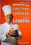 Faites votre pâtisserie comme Lenôtre (édition spéciale faite pour Kenwood)