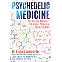 Miller, D: Psychedelic Medicine: The Healing Powers of LSD, MDMA, Psilocybin, and Ayahuasca