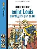 Sur les pas de saint Louis, un roi guidé par sa foi