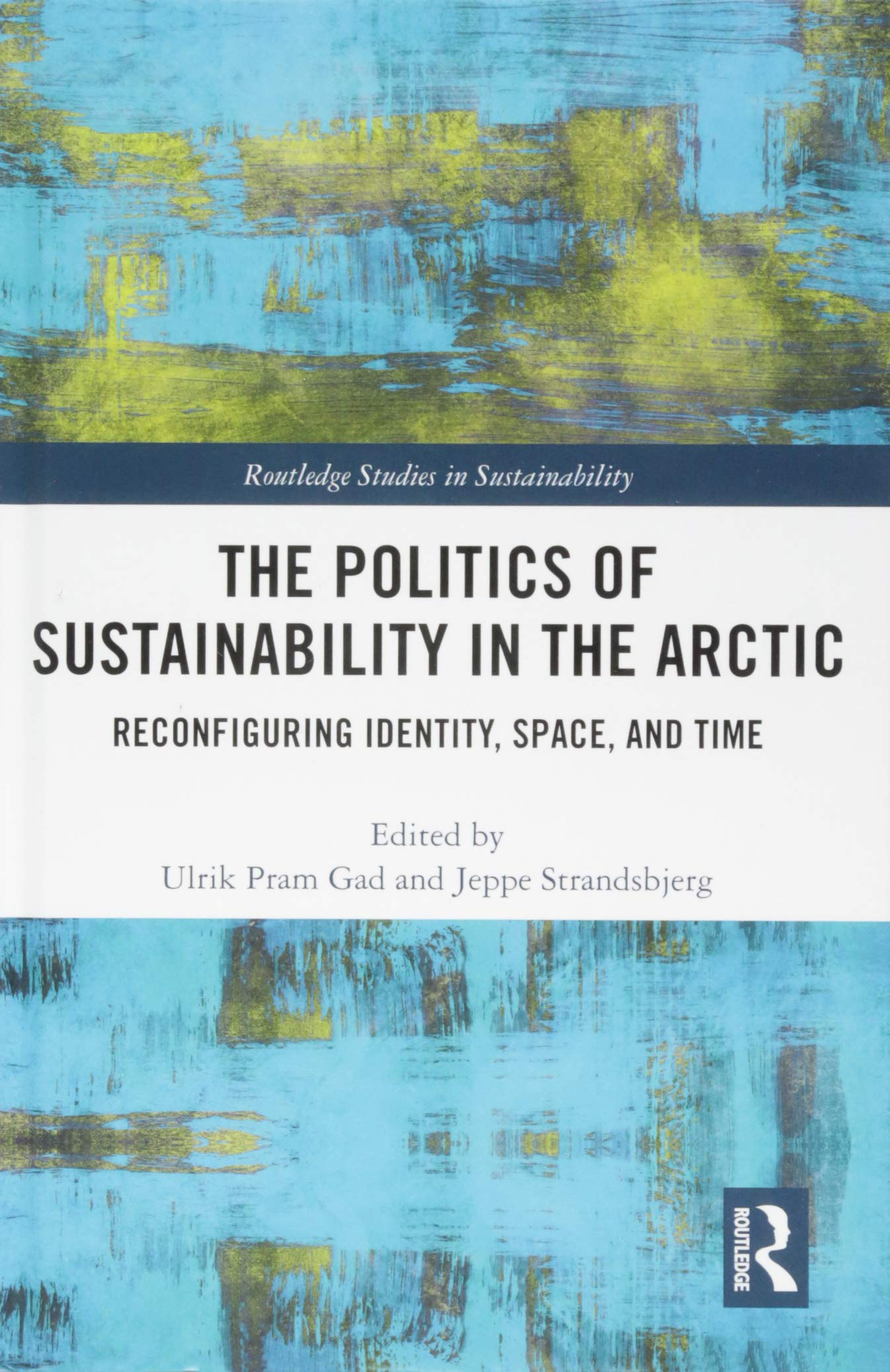 The Politics Of Sustainability In The Arctic  Reconfiguring Identity Space And Time  Routledge Studies In Sustainability