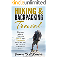Hiking & Backpacking Travel: The Last Minute Checklist Guide and Tips Manuel BEFORE You Hit The Trail Adventure Book (The Beginners volume 1)