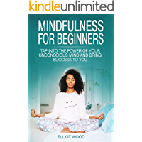 Mindfulness for beginners: Tap into the power of your unconscious mind and bring success to you - beginners guide to mindfulness