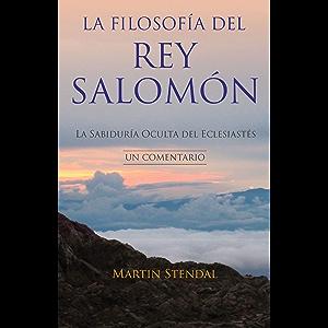 La Filosofía del rey Salomón: La Sabiduría Oculta del Eclesiastés (Spanish Edition)