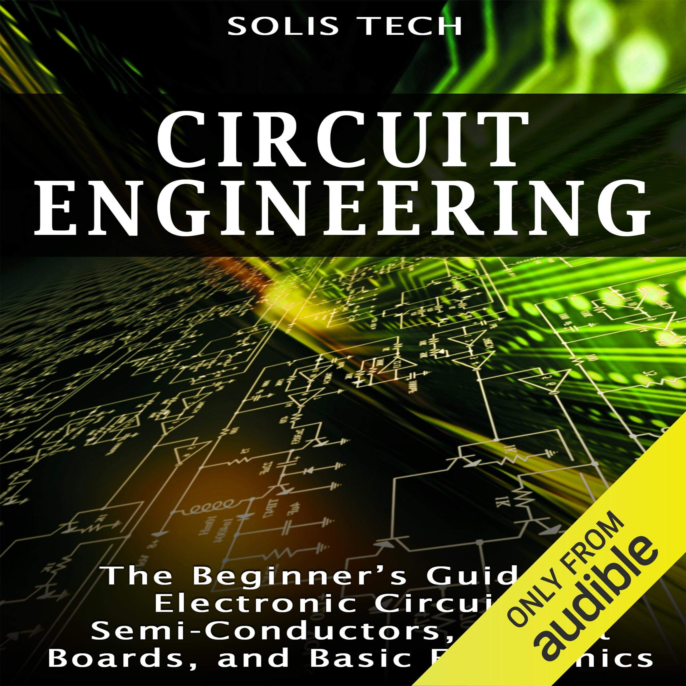 Circuit Engineering  The Beginner's Guide To Electronic Circuits Semi Conductors Circuit Boards And Basic Electronics