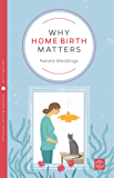 Why Home Birth Matters (Pinter & Martin Why it Matters Book 11) (English Edition)