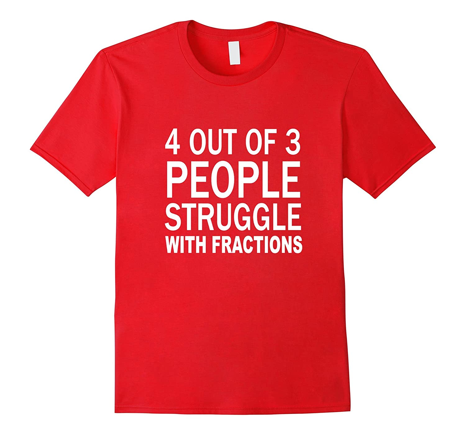 4 out of 3 People Struggle with Fractions T-shirt about Math-Art