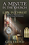 A Minute in the Church: Life in Christ: One Minute Explanations of Catholic Practice and Devotions