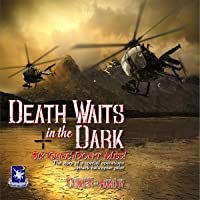 Death Waits in the Dark: Six Guns Don't Miss!: The Story of a Special Operations Attack Helicopter Pilot