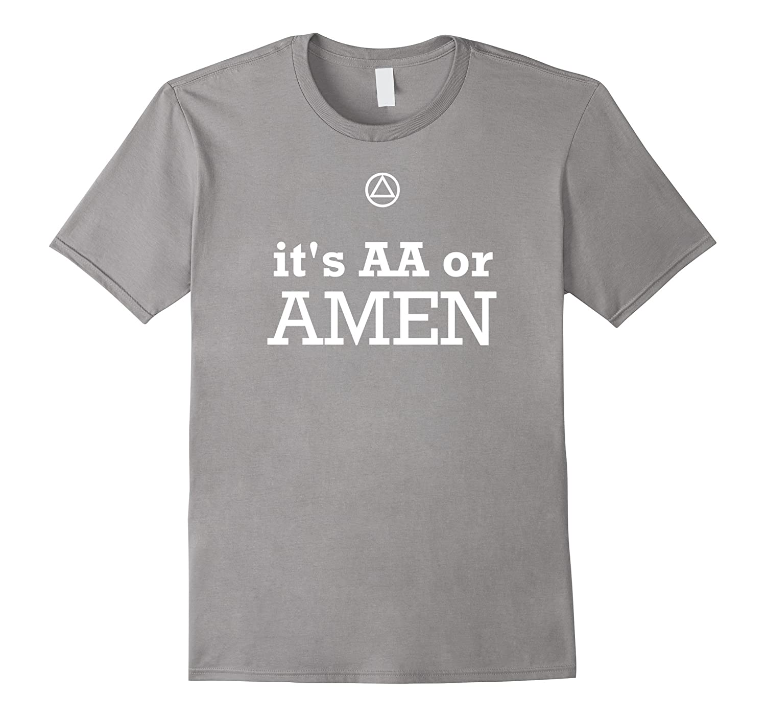 'It's AA Or Amen'- Funny AA Recovery T-Shirt