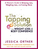 The Tapping Solution for Weight Loss & Body Confidence: A Woman's Guide to Stressing Less, Weighing Less, and Loving…