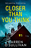 Closer Than You Think: A gripping, twisty serial killer thriller you won't want to miss!