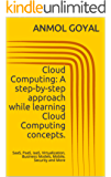 Cloud Computing Tutorial: A step-by-step approach while learning Cloud Computing concepts.: SaaS, PaaS, IaaS, Virtualization, Business Models, Mobile, Security and More (English Edition)