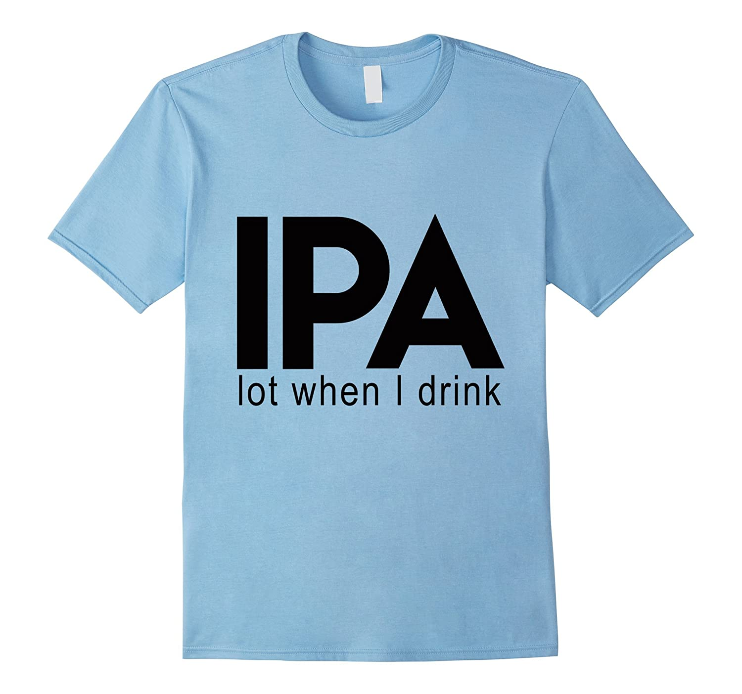 tee IPA LOT When I Drink Funny Beer Lover Drinking Women Sweatshirt