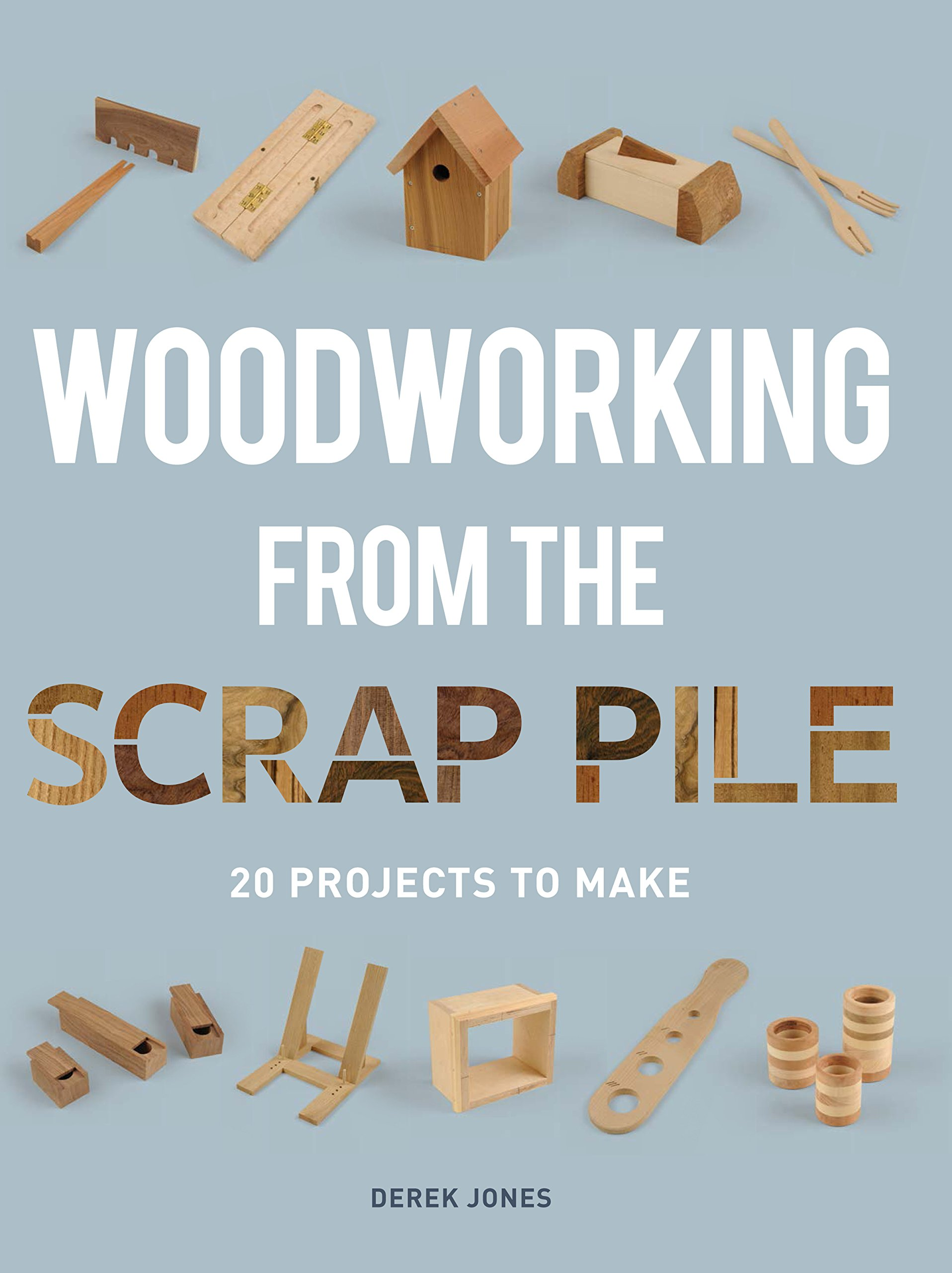 Image result for Woodworking from the Scrap Pile derek jones