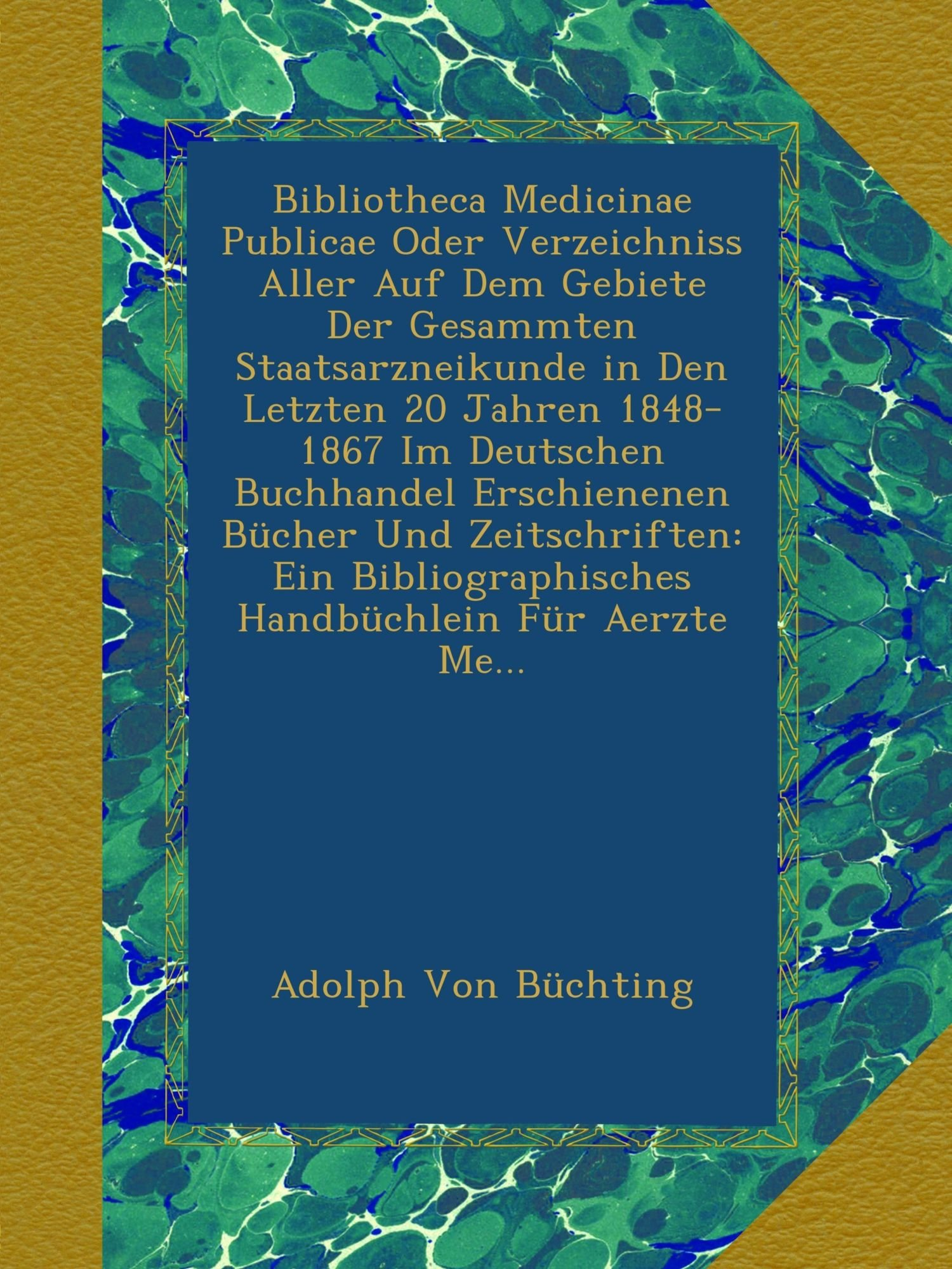 Download Bibliotheca Medicinae Publicae Oder Verzeichniss Aller Auf Dem Gebiete Der Gesammten Staatsarzneikunde in Den Letzten 20 Jahren 1848-1867 Im Deutschen ... Für Aerzte Me... (German Edition) ebook