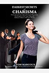 Darkest Secrets of Charisma: Overcome the Lies about Personal Magnetism, Get People to Feel Your Charisma and Influence Others with Your Words (Darkest Secrets by Tom Marcoux Book 9) Kindle Edition