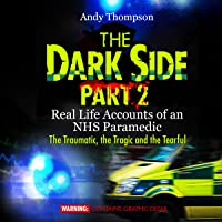 The Dark Side, Part 2: Real Life Accounts of an NHS Paramedic: The Traumatic, the Tragic, and the Tearful