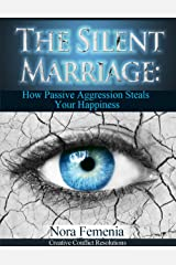 The Silent Marriage:: How Passive Aggression Steals Your Happiness, 2nd Edition (The Complete Guide to Passive Aggression Book 5) Kindle Edition
