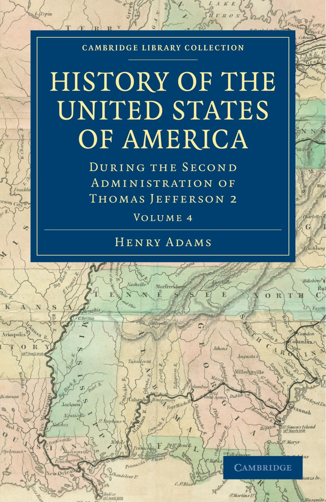 History of the United States of America (1801-1817): Volume 4: During the Second Administration of Thomas Jefferson 2 (Cambridge Library Collection - North American History) pdf