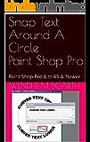 Snap Text Around A Circle Paint Shop Pro: Paint Shop Pro 8 to X9 & Newer (Paint Shop Pro Made Easy by Wendi E M Scarth Book 12)