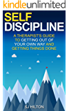 Self-Discipline: A therapist's guide to getting out of your own way and getting things done