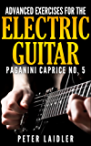 Advanced Exercises for the Electric Guitar: Paganini Caprice No. 5 (English Edition)