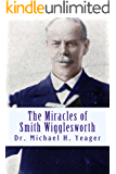 The Miracles of Smith Wigglesworth (English Edition)