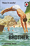 How it Works: The Brother (Ladybirds for Grown-Ups Book 12)