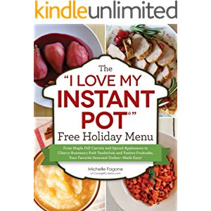 """The """"I Love My Instant Pot®"""" Free Holiday Menu: From Maple Dill Carrots and Spiced Applesauce to Cherry-Rosemary Pork…"""