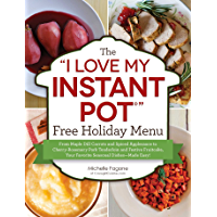 "The ""I Love My Instant Pot®"" Free Holiday Menu: From Maple Dill Carrots and Spiced Applesauce to Cherry-Rosemary Pork Tenderloin and Festive Fruitcake, ... Easy! (""I Love My"" Series) (English Edition)"
