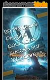 99 Meilleurs Plugins pour votre Succès sur Wordpress